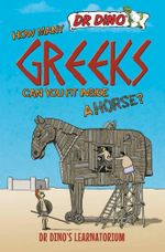 How Many Greeks Can You Fit Inside a Horse? : Dr. Dino's Learnatorium - Chris Mitchell