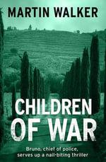 Children of War : A Bruno Courreges Investigation - Martin Walker
