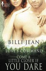 Love's Command : Come a Little Closer, If You Dare - Billi Jean