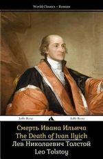 The Death of Ivan Ilyich : Smert' Ivana Il'icha - Count Leo Nikolayevich Tolstoy