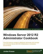 Windows Server 2012 R2 Administrator Cookbook - Krause   Jordan