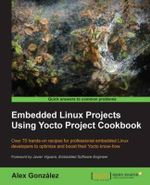 Embedded Linux Projects Using Yocto Project Cookbook - Alex Gonzalez