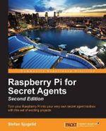 Raspberry Pi for Secret Agents - Second Edition - Stefan Sjogelid