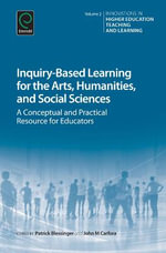 Inquiry-Based Learning for the Arts, Humanities and Social Sciences : A Conceptual and Practical Resource for Educators