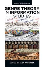 Genre Theory in Information Studies : Studies in Information