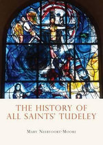 The History of All Saints Tudeley : Shire General Custom Publishing - Mary Neervoort Moore