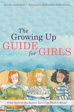 The Growing Up Guide for Girls : What Girls on the Autism Spectrum Need to Know! - Davida Hartman
