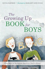 The Growing Up Book for Boys : What Boys on the Autism Spectrum Need to Know! - Margaret Anne Suggs