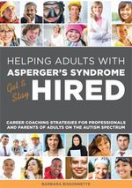 Helping Adults with Asperger's Syndrome Get & Stay Hired : Career Coaching Strategies for Professionals and Parents of Adults on the Autism Spectrum - Barbara Bissonnette