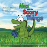 Alex and the Scary Things : A Story to Help Children Who Have Experienced Something Scary - Melissa Moses