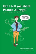 Can I tell you about Peanut Allergy? : A guide for friends, family and professionals - Sharon Dempsey