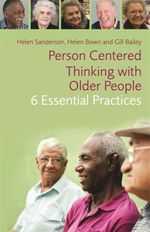 Person-Centred Thinking with Older People : 6 Essential Practices - Helen Bown