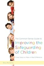 The Common-Sense Guide to Improving the Safeguarding of Children : Three Steps to Make A Real Difference - Terry McCarthy