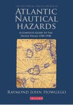 The Historical Encyclopaedia of Atlantic Vigias : A Complete Guide to the Known Nautical Hazards and Dangers, 1700-1900 - Raymond John Howgego