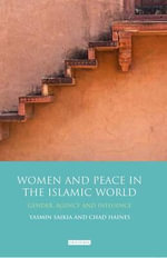 Women and Peace in the Islamic World : Gender, Agency and Influence
