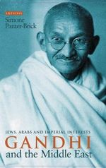 Gandhi and the Middle East : Jews, Arabs and Imperial Interests - Simone Panter-Brick