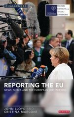 Reporting the EU : News, Media and the European Institutions - John Lloyd