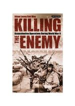 Killing the Enemy : Assassination Operations During World War II - Adam Leong Kok Wey