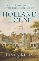 Holland House : A History of London's Most Celebrated Salon - Linda Kelly