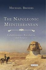 The Napoleonic Mediterranean : War, Power and Empire - Michael Broers