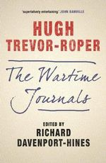 The Wartime Journals - Hugh Trevor-Roper