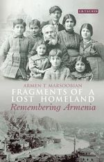 Fragments of a Lost Homeland : Remembering Armenia - Armen T. Marsoobian