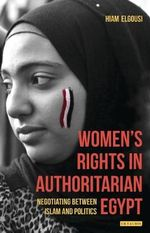 Women's Rights in Authoritarian Egypt: Volume 174 : Negotiating Between Islam and Politics - Hiam El-Gousi