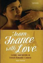 From France with Love : Gender and Identity in French Romantic Comedy - Mary Harrod