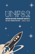 United Nations Frontier Service 2 : The First Generation Ship - John A. Wells