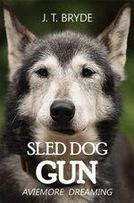 Sled Dog Gun : Aviemore Dreaming - J. T. Bryde