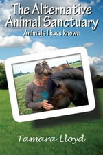 The Alternative Animal Sanctuary : Animals I Have Known - Tamara Lloyd