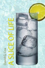 A Slice of Life : A Collection of Short Stories - David G. Cox
