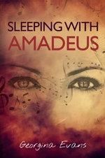 Sleeping with Amadeus - Georgina Evans