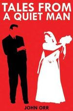 Tales of a Quiet Man - John Orr