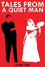 Tales from a Quiet Man - John Orr