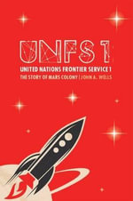 The Story of Mars Colony : United Nations Frontier Service - John A. Wells