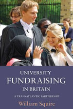 University Fundraising in Britain : A Transatlantic Partnership - William Squire