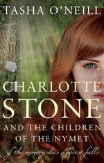 Charlotte Stone and the Children of the Nymet - Tasha O'Neill
