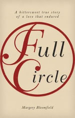 Full Circle : A Bittersweet True Story of a Love That Endured - Margery Bloomfield
