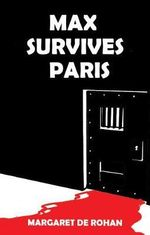 Max Survives Paris - Margaret de Rohan
