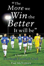 'The More We Win, the Better it Will be' : A Year with Eastleigh Football Club - Paul McNamara