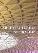 Architecture an Inspiration - Ivor Smith