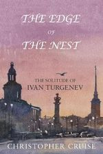 The Edge of the Nest : The Solitude of Ivan Turgenev - Christopher Cruise