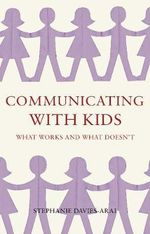 Communicating with Kids : What Works and What Doesn't - Stephanie Davies-Arai