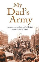 My Dad's Army : An Unconventional Memoir