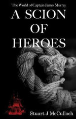 A Scion of Heroes - Stuart McCulloch