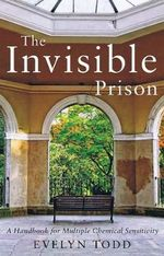 The Invisible Prison : A Handbook for Multiple Chemical Sensitivity - Evelyn Todd