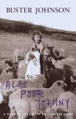 Alas Poor Johnny : A Memoir of Life on an Exmoor Farm - Buster Johnson