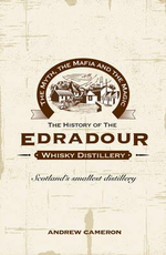 The Myth, the Mafia and the Magic : The History of the Edradour Whisky Distillery - Andrew Cameron