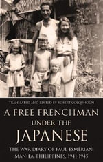 A Free Frenchman Under the Japanese : The War Diary of Paul Esmerian, Manila, Philippines, 1941-1945